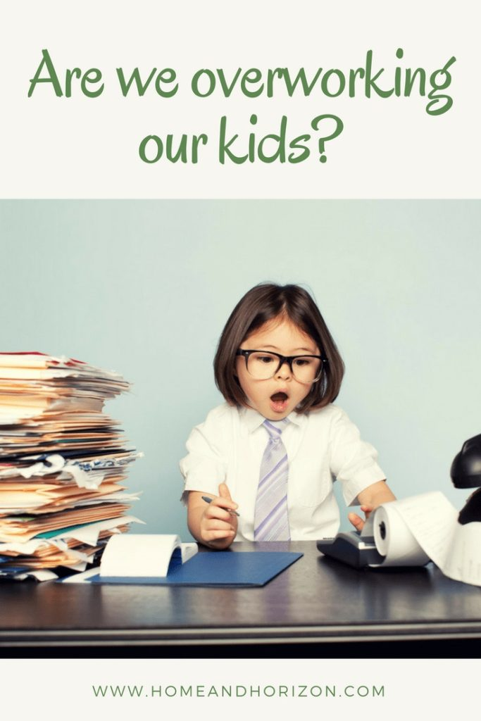 http://www.homeandhorizon.com/are-we-overworking-our-kids/