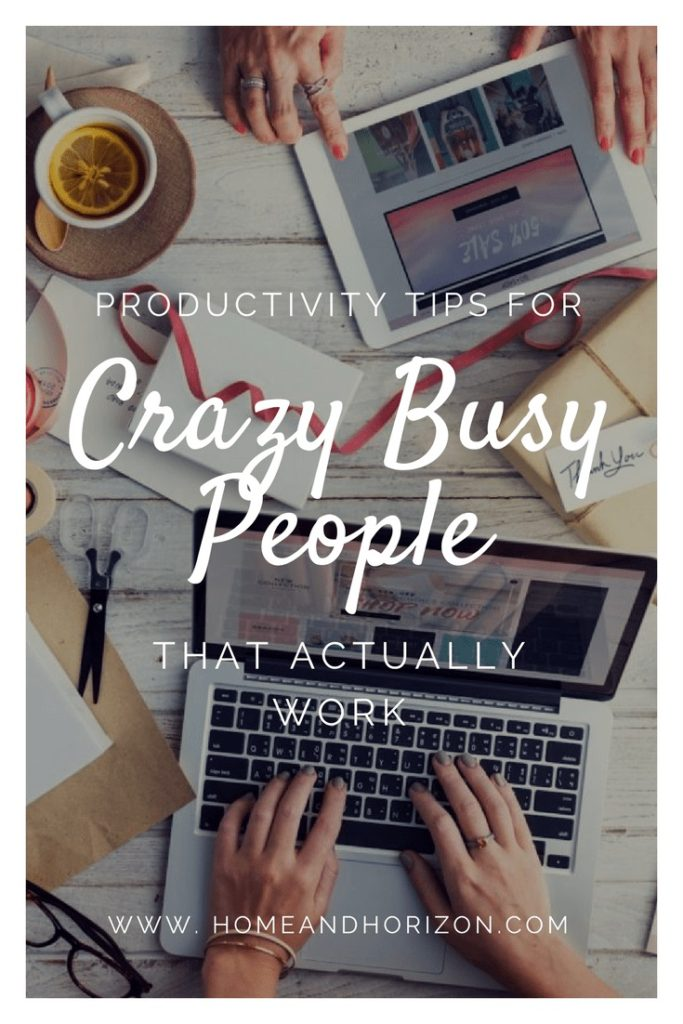 PRODUCTIVITY TIPS FOR CRAZY BUSY PEOPLE THAT ACTUALLY WORK