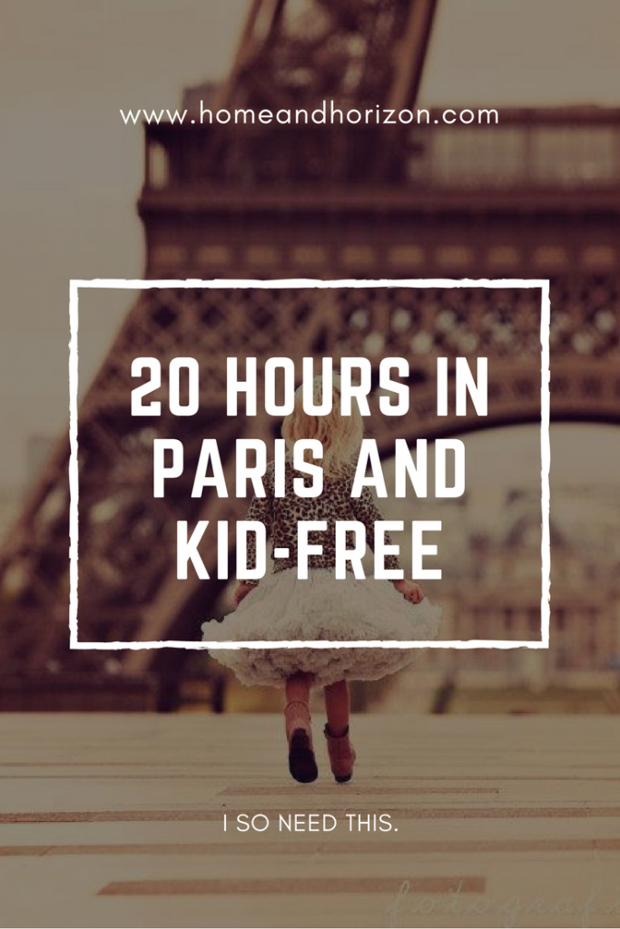 20 HOURS IN PARIS AND KID-FREE?