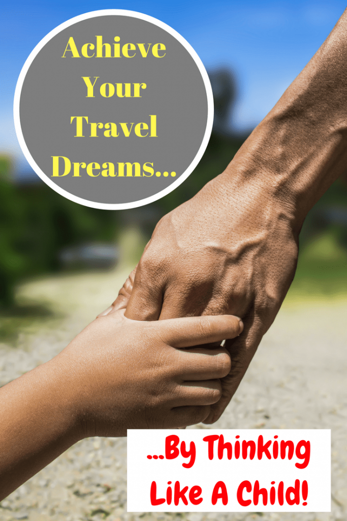 It's Time To Challenge Your Travel Fears & Achieve Your Travel Goals Head-On By Taking A Leaf Out Of The Way A Child Thinks!