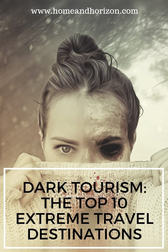 Take a look at the top 10 most extreme travel destinations for dark tourism!